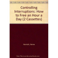 Controlling Interruptions: How To Free An Hour A Day 2 Cassettes By - EE693705