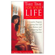 Take Time For Your Life: A Complete Program For Getting Your Life Into - EE693838