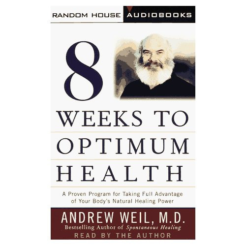 8 Weeks To Optimum Health By Weil Md Andrew Weil Md Andrew Reader On