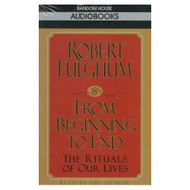 From Beginning To End: The Rituals Of Our Lives By Robert Fulghum On - EE695351