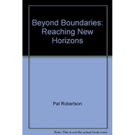 Beyond Boundaries Reaching New Horizons With God By Pat Robertson On - EE695518