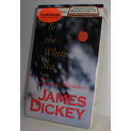 To The White Sea By Dickey James Hill Dick Reader On Audio Cassette - EE695732
