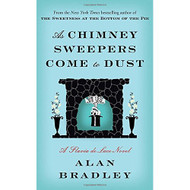 As Chimney Sweepers Come To Dust: A Flavia De Luce Novel By Alan - EE697340