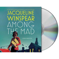 Among The Mad Maisie Dobbs Novels By Jacqueline Winspear And Orlagh - EE712390