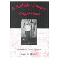 A Stubble-Jumper In Striped Pants: Memoirs Of A Prairie Diplomat By - D568834