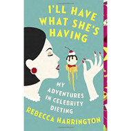 I'll Have What She's Having: My Adventures In Celebrity Dieting By - D630795