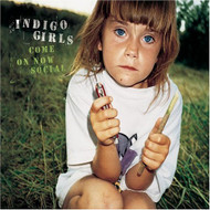 Come On Now Social By Indigo Girls On Audio CD Album 1999 - DD573480