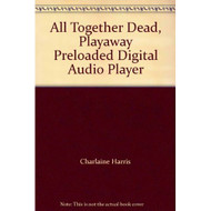 All Together Dead On Playaway Audiobook By Charlaine Harris - DD575640