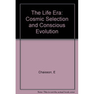 The Life Era: Cosmic Selection And Conscious Evolution By Chaisson - DD583091