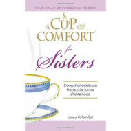 A Cup Of Comfort For Sisters: Stories That Celebrate The Special Bonds - DD584756