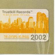 The Future Of Music 2002: Trustkill Records Sampler On Audio CD Album - DD617952