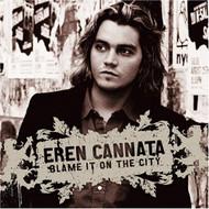 Blame It On The City By Eren Cannata On Audio CD Album 2007 - DD618790