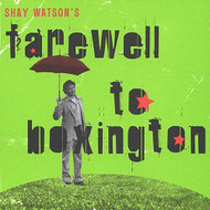 Farewell To Boxington By Shay Watson On Audio CD Album 2007 - DD618899