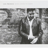 Who Loves Ya Baby By Ian Prowse On Audio CD Album 2014 - DD627215