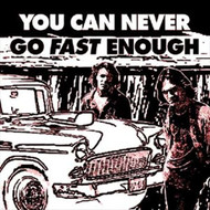 You Can Never Go Fast Enough By You Can Never Go Fast Enough On Audio - E522308