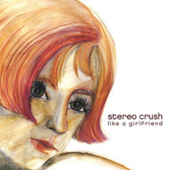 Like A Girlfriend By Stereo Crush On Audio CD Album 2003 - OO601469