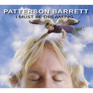 I Must Be Dreaming By Patterson Barrett On Audio CD Album 2007 - XX618541