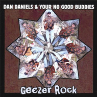 Geezer Rock By Dan Daniels & Your No Good Buddies On Audio CD Album 20 - XX620100