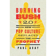 Burning Bush 2.0: How Pop Culture Replaced The Prophet By Paul Asay - D630780