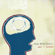 Now And Forever By Mark White Band On Audio CD Album - EE593543