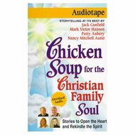Chicken Soup For The Christian Family Soul: 101 Stories To Open The - D647415