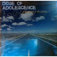 Getting Back To The Future By Dose Of Adolescence On Audio CD Album - DD663492