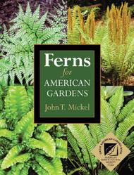 Ferns for American Gardens by John T. Mickel