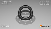 O-Ring, Black EPDM/EPR/Ethylene/Propylene Size: 315, Durometer: 70 Nominal Dimensions: Inner Diameter: 48/61(0.787) Inches (1.99898Cm), Outer Diameter: 1 6/29(1.207) Inches (3.06578Cm), Cross Section: 17/81(0.21) Inches (5.33mm) Part Number: OREPD315