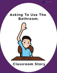 ASKING TO USE THE WASHROOM IN THE CLASSROOM: SOCIAL STORY: SCHOOL SKILLS 10 PAGES
