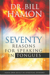 Seventy Reasons for Speaking in Tongues: Your Own Built In Spiritual Dynamo -- by Bill Hamon