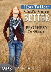 MP3 Teaching (DOWNLOAD ITEM) -  How To Hear God's Voice Better & Prophesy To Others -- by Steve Shultz