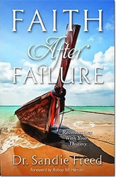 Faith After Failure: Reconnecting With Your Destiny -- by Sandie Freed