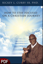 PDF E-Book (DOWNLOAD ITEM) - How to Stay Focused on a Christian Journey -- by Rickey L. Curry Sr. PhD.