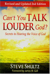 Can't You Talk Louder, God? - Secrets to Hearing the Voice of God (Revised and Updated 2nd Edition) -- by Steve Shultz