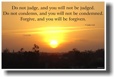 Do Not Judge and You Will Not Be Judged ... Luke 6:37 - PosterEnvy.com