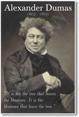 """Alexander Dumas - """"It Is Not The Tree That Leaves the Blossoms..."""" - NEW Famous Person Classroom POSTER"""