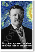 """Teddy Roosevelt - """"Keep your eyes on the stars and your feet on the ground."""""""