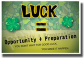 Shamrocks - Four Leaf Clovers - Luck = Opportunity + Preparation 2 - NEW Classroom Motivational PosterEnvy Poster
