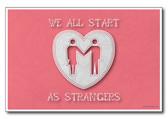 We All Start As Strangers - Valentine's Day Love PosterEnvy Poster