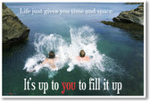 Life Give You Time and Space, Its Up To You To Fill It Up - NEW Classroom Motivational Poster