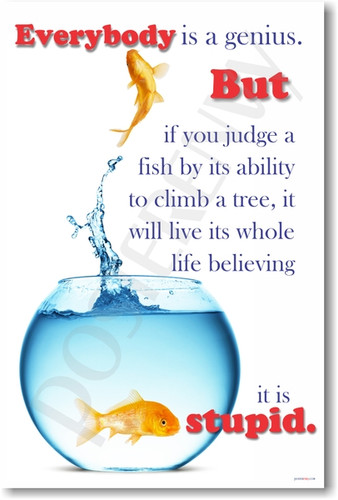Everybody's a Genius but if You Judge a Fish by its Ability to Climb a Tree, it Will Live its Whole Life Believing it is Stupid Albert Einstein Quote - Goldfish Fishbowl Classroom Motivational Poster
