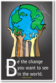 Be the Change You Want to See in the World - Mahatma Gandhi