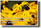 Mark Twain - You Cannot Depend on Your Eyes When Your Imagination Is Out of Focus - Classroom Motivational Poster