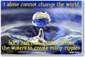 Water Droplet - I Alone Cannot Change The World but I Can Cast a Stone Across the Waters to Create Many Ripples - Mother Teresa - NEW Motivational Quote PosterEnvy Poster