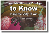 Those Who Have The Privilege To Know Have the Duty To Act - Albert Einstein - NEW Classroom Motivational PosterEnvy Poster