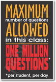 Maximum Number of Questions in This Class is One Million Questions per student per day - Motivational PosterEnvy Poster