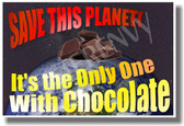 Save This Planet It's The Only One With Chocolate - Humor Poster (hu250)