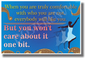 Dancer - When You Are Truly Comfortable With Who You Are Not, Everyone Will Like You But You Won't Care About It One Bit - Classroom Motivational PosterEnvy Poster