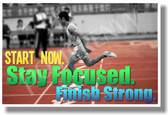 Start Now Stay Focused Finish Strong - NEW Classroom Motivational Poster (cm1016)