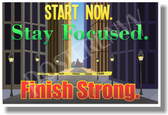 Start Now Stay Focused Finish Strong 2 - NEW Classroom Motivational Poster (cm1017)